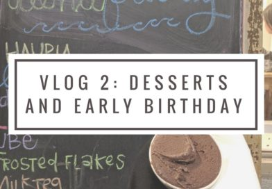 VLOG 2: DESSERTS AND EARLY BIRTHDAY!